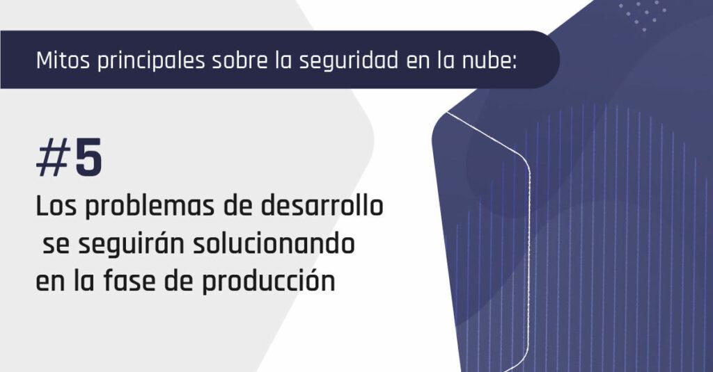 Los problemas de desarrollo se seguirán solucionando en la fase de producción
